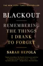 Blackout - Remembering the Things I Drank to Forget ebook by Sarah Hepola
