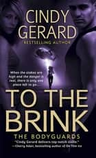 To the Brink - The Bodyguards ebook by Cindy Gerard