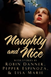 Naughty and Nice ebook by Lisa Marie,Robin Danner,Pepper Espinoza