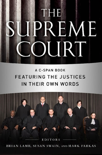 The Supreme Court - A C-SPAN Book Featuring the Justices in their Own Words ebook by C-SPAN