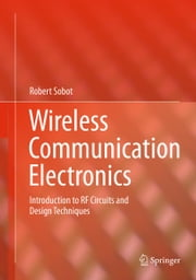 Wireless Communication Electronics - Introduction to RF Circuits and Design Techniques ebook by Robert Sobot
