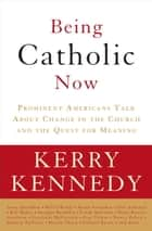 Being Catholic Now ebook by Kerry Kennedy