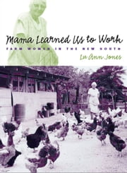 Mama Learned Us to Work - Farm Women in the New South ebook by Lu Ann Jones