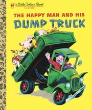 The Happy Man and His Dump Truck ebook by Tibor Gergely, Miryam