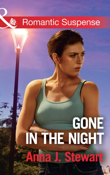 Gone In The Night (Mills & Boon Romantic Suspense) (Honor Bound, Book 3) ebook by Anna J. Stewart