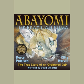 Abayomi, the Brazilian Puma - The True Story of an Orphaned Cub audiobook by Darcy Pattison
