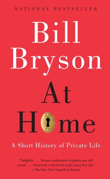 At Home - A Short History of Private Life ebook by Bill Bryson