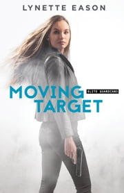 Moving Target (Elite Guardians Book #3) ebook by Lynette Eason