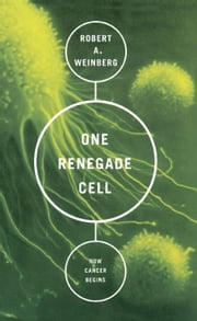 One Renegade Cell - The Quest For The Origin Of Cancer ebook by Robert A. Weinberg