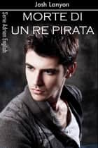 Morte di un re pirata ebook by Josh Lanyon