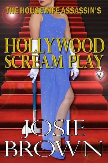 The Housewife Assassin's Hollywood Scream Play - Book 7 - The Housewife Assassin Series ebook by Josie Brown