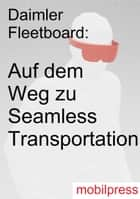 Auf dem Weg zu Seamless Transportation - Daimler Fleetboard ebook by Gerd Zimmermann