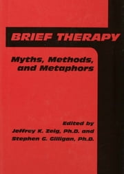 Brief Therapy - Myths, Methods, And Metaphors ebook by Jeffrey K. Zeig,Stephen G. Gilligan