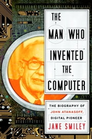 The Man Who Invented the Computer ebook by Jane Smiley