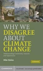Why We Disagree About Climate Change ebook by Mike Hulme