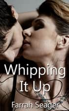 Whipping It Up ebook by Farrah Seager