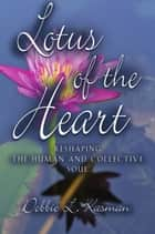Lotus of the Heart: Reshaping the Human and Collective Soul ebook by Debbie L. Kasman