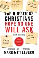 The Questions Christians Hope No One Will Ask - (With Answers) ebook by