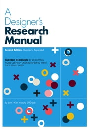 A Designer's Research Manual, 2nd edition, Updated and Expanded - Succeed in design by knowing your clients and understanding what they really need ebook by Jenn Visocky O'Grady, Ken Visocky O'Grady