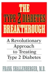 The Type 2 Diabetes Breakthrough - A Revolutionary Approach to Treating Type 2 Diabetes ebook by Frank Shallenberger M.D.