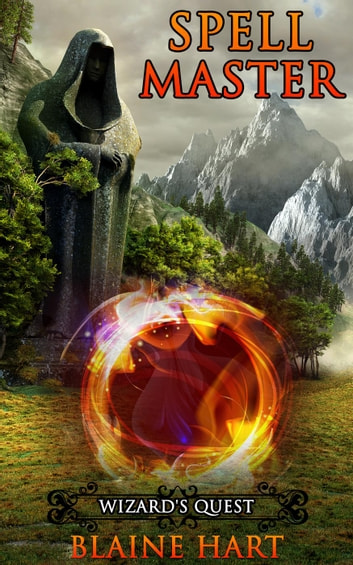 Wizard's Quest: Spell Master: Book One - Spell Master, #1 ebook by Blaine Hart