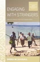 Engaging with Strangers - Love and Violence in the Rural Solomon Islands ebook by Debra McDougall