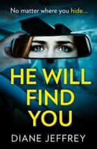 He Will Find You: A nail-biting and emotional psychological suspense ebook by Diane Jeffrey