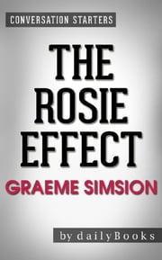 The Rosie Effect: A Novel by Graeme Simsion | Conversation Starters ebook by Daily Books