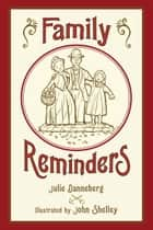 Family Reminders eBook by Julie Danneberg, John Shelley