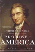 Thomas Paine and the Promise of America - A History & Biography ebook by Harvey J. Kaye