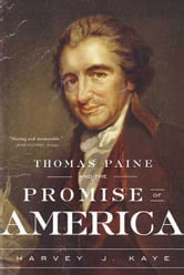 Thomas Paine and the Promise of America ebook by Harvey J. Kaye