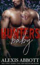 Hunter's Baby ebook by Alexis Abbott