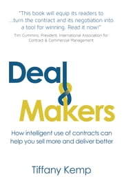 Deal Makers: How intelligent use of contracts can help you sell more and deliver better ebook by Tiffany Kemp