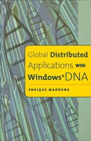 Global Distributed Applications with Windows DNA ebook by Madrona, Enrique