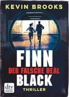 Finn Black - Der falsche Deal - Thriller ebook by Kevin Brooks, Uwe-Michael Gutzschhahn