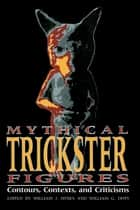 Mythical Trickster Figures - Contours, Contexts, and Criticisms ebook by William J. Hynes, William G. Doty