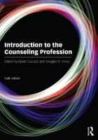 Introduction to the Counseling Profession ebook by David Capuzzi, Douglas R. Gross