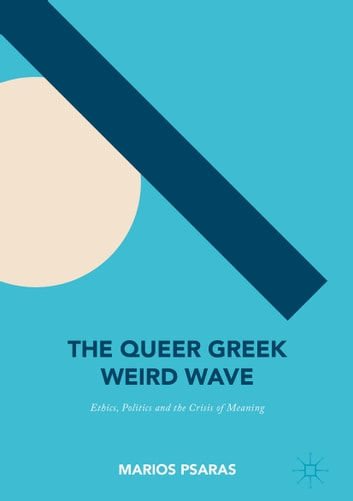 The Queer Greek Weird Wave - Ethics, Politics and the Crisis of Meaning ebook by Marios Psaras