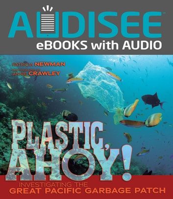 Plastic, Ahoy! - Investigating the Great Pacific Garbage Patch ebook by Patricia Newman