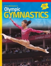 Great Moments in Olympic Gymnastics ebook by Lawrence, Blythe