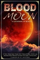 Blood Moon - A Gathering Of Beasts ebook by Rebecca M. Senese, Douglas Smith, Annie Reed,...