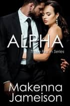 Alpha (First in Series Boxset) ebook by Makenna Jameison