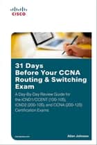 31 Days Before Your CCNA Routing & Switching Exam - A Day-By-Day Review Guide for the ICND1/CCENT (100-105), ICND2 (200-105), and CCNA (200-125) Certification Exams ebook by Allan Johnson