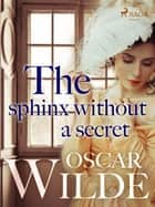 The Sphinx Without a Secret ebook by Oscar Wilde