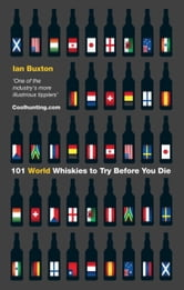 101 World Whiskies to Try Before You Die ebook by Ian Buxton