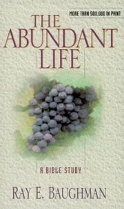 The Abundant Life ebook by Ray E. Baughman