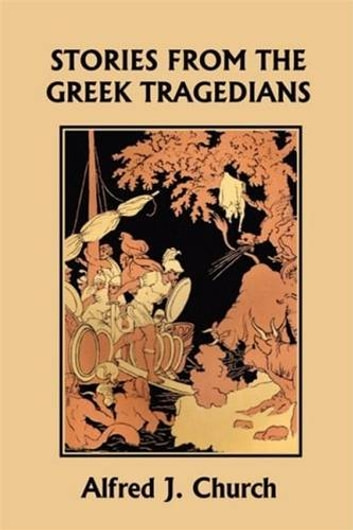 Stories From The Greek Tragedians ebook by Alfred Church