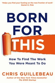 Born For This - How to Find the Work You Were Meant to Do ebook by Chris Guillebeau