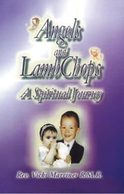Angels and Lamb Chops - A Spiritual Journey ebook by Rev. Vicki Marriner