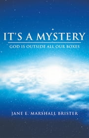 It's a Mystery - God is Outside All Our Boxes ebook by Jane E. Marshall Brister